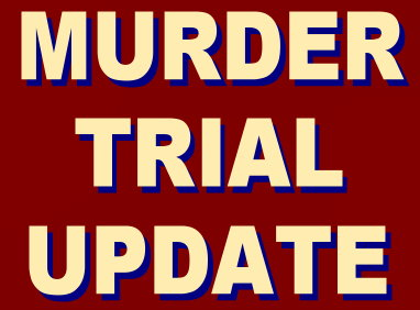 Murder Trial Update