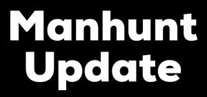 Manhunt Update