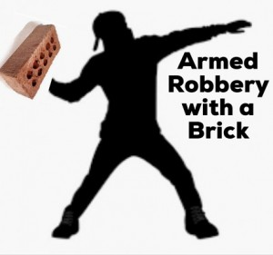 Armed robbery with a bricK